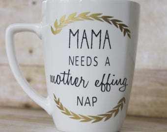Mama needs a mother effing nap coffee mug