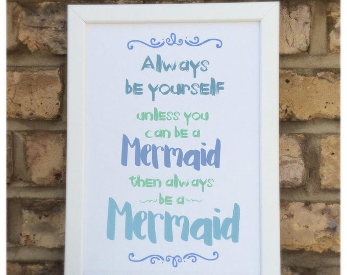 Always be yourself unless you can be a Mermaid quote Framed Print | Great gift for children | Nursery Wall art.