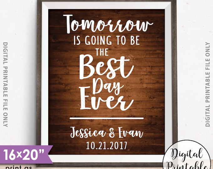 """Rehearsal Dinner Sign, Tomorrow is Going to be the Best Day Ever Rehearsal Sign, Wedding Decor, 8x10/16x20"""" Rustic Wood Style Printable Sign"""