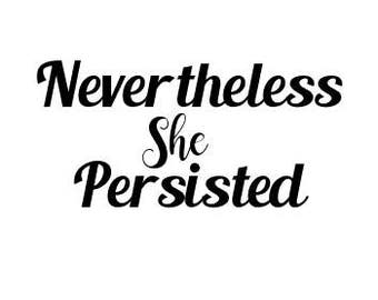 Nevertheless She persisted Laptop decal, Nevertheless Car decal, Nevertheless she persisted sticker, neverthless sticker, Window cling