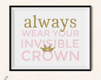 Always Wear Your Invisible Crown Printable / Gold Nursery Decor / Digital / Princess Crown Print / Princess Nursery Print / Princess Print