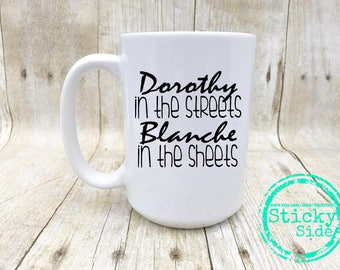 Golden Girls Mug | Golden Girls | Funny Golden Girl Mug | Dorothy And Blanche | Dorothy In The Streets | Blanche In The Sheets | Coffee Mug