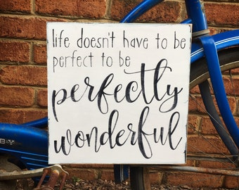 Life doesn't have to be perfect to be wonderful, perfectly wonderful, inspirational sign, farmhouse style, wooden sign, woodfairysigns, gift