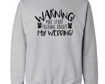 Warning may start talking about my wedding hoodie hoody sweatshirt engagement bride groom couple love heart marriage gift funny 3225