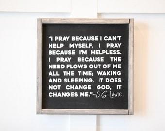 C.S. Lewis Quote - I Pray - Wood Sign