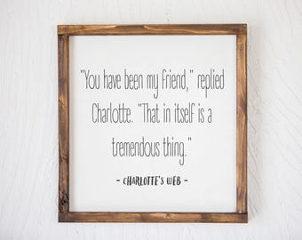 Charlottes Web Quote, Book Quote Sign, Kids Room Sign, You Have Been My Friend, Quote Sign, Home and Living, Rustic Decor,Farmhouse Decor
