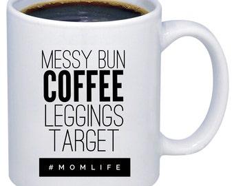 Funny Coffee Mugs | Messy Bun Coffee Leggings Target #Momlife Mug | Funny Gifts | Mom Life Mug | Gifts for Mom
