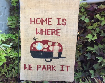 Home is Where We Park It Burlap Garden Flag, Camping, Camper, Garden Flag, Camping Flag, RV Flag, Camping, Outdoor Flag, RV, Travel Trailer
