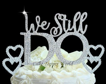 We Still Do Cake decoration made with silver crystal rhinestones for your Wedding Anniversary Vow Renewal celebration