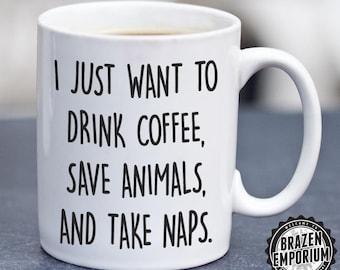 I Just Want To Drink Coffee Save Animals Take Naps Mug, Vet Cup Veterinarian Gift Animal Lover Dog Rescue Pet Mom, Funny Coffee - Tea Mug