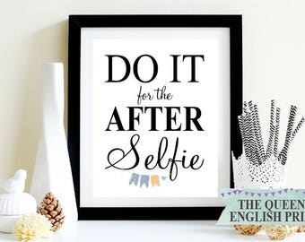 Motivational Words Print, Do It For The After Selfie, Empowering print, Inspirational Quote, Motivational Quote, Downloadable Print
