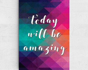 Today Will Be Amazing Print - A4, Unframed - Colourful, Geometric, Typography