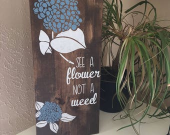 Wooden Sign | See A Flower Not A Weed Sign | Denneystudio