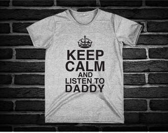 Keep calm and listen to daddy - Saying Funny Tumblr Hipster Teen Fun Graphic Gift Lifestyle Screen Print Tee Shirt T-Shirt Clothing Unisex 4