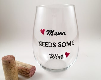 Mama Needs Some Wine Glass- Mother's Day