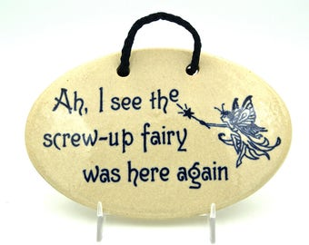 Humorous Ceramic Plaque, Ah I See the Screw-Up Fairy Was Here Again, Mountain Meadows Pottery Ceramic Sign, Fun Gift Idea, Novelty Gift