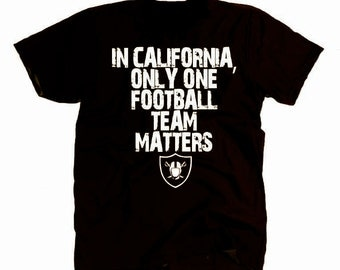 Oakland Raiders Shirt - In California Only One Team Matters - Oakland Raiders Gift - Wear Black Hole