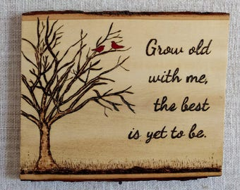 Grow Old With Me The Best Is Yet To Be Wood Burning Rustic Woodburning Grow Old Woodburning Rustic Pyrography Tree and Birds Art