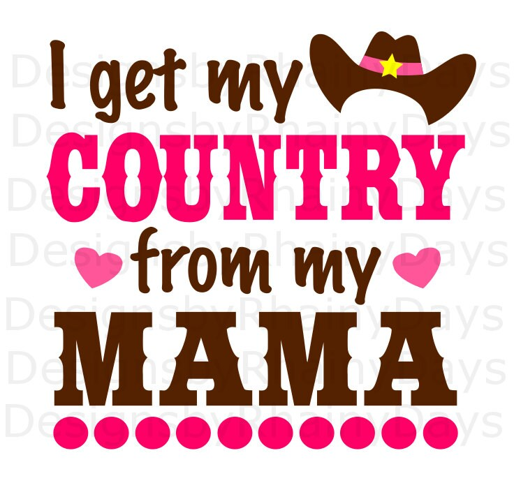 Buy 3 get 1 free! I get my country from my mama cutting file, cowgirl, svg, dxg, png, country girl design, cowgirl hat