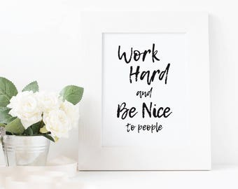 Work Hard and Be Nice To People - Inspirational Downloadable Printable Poster for Nurses, Motivation for Med Student, Dorm room, doctors