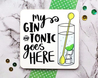 Gin And Tonic Coaster, Funny Coaster, My Gin And Tonic Goes Here, Gin And Tonic Gift, Funny Gift, Gin Lover Gift, Alcohol Coaster, Gin Gift