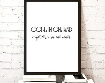 Coffee in one hand confidence in the other, funny coffee quote printable office poster, Inspirational Print ,Wall Decor,Digital Print