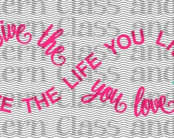Live the Life you Love, Love the Life you Live SVG FILE