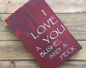 I love you a bushel and a peck reclaimed wood sign