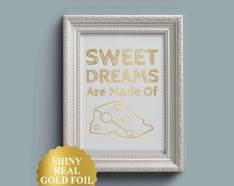 Sweet Dreams Are Made Of Cheese | Gold Foil Print | Kitchen Print | Unique Kitchen Decor | Unique Cheese Gift | Funny Kitchen Print