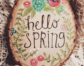 Hello Spring wood slice wood burned hand painted sign