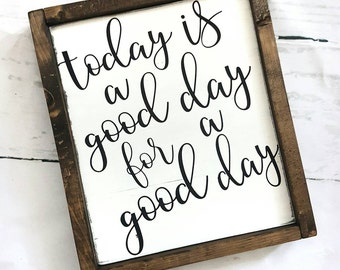 Wood sign- Today is a good day for a good day- Home decor- Farmhouse style- Painted- Rustic decor- Country decor- Inspirational