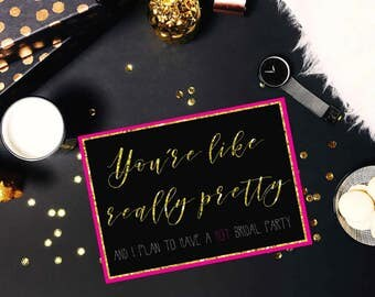 You're Like Really Pretty\\Bridesmaid Card\\Digital File