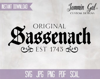 INSTANT DOWNLOAD | Original Sassenach | Outlander Inspired | svg, pdf, jpg, png, scal | Cricut Silhouette or print | Claire Beauchamp Fraser