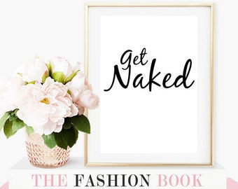 funny bathroom art, funny bathroom decor, get naked, get naked print, get naked decor, get naked quote, bathroom print, bathroom wall art,