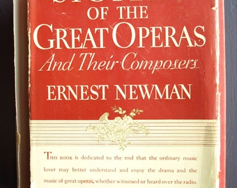 Stories of the Great Operas and Their Composers by Ernest Newman 1930 Hardcover with Dust Jacket