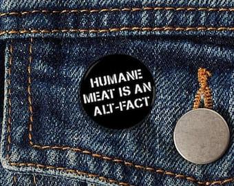 "Humane Meat is an Alt-Fact  1.25"" Pinback Button - Vegan, Vegetarian, Animal Rights, Animal Liberation, Veganism, Activism"