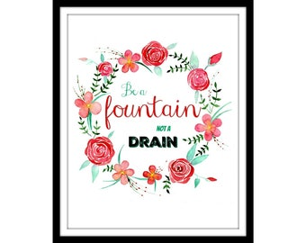 be a fountain not a drain | instant digital download