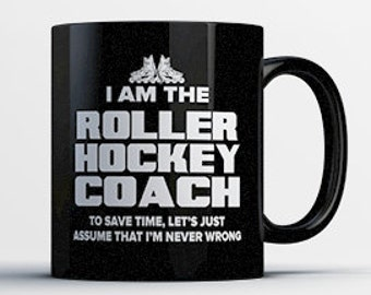 Roller Hockey Coach Gifts - Funny Roller Coffee Mug - Cute Roller Hockey Coaches Gift - Just Assume I'm Never Wrong - Roller Hockey Gifts