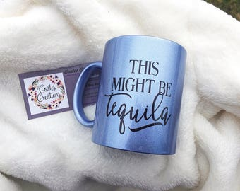 Blue shimmer mug//pearl blue mug//might be tequila//coffee mug//humor mug//unique mug//CoatesCreations24 original//coffee gift