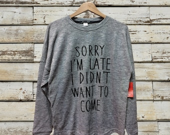 Sorry I'm Late I Didn't Want to Come Relaxed long sleeves - Layering Slogan - long sleeves for Her - long sleeves