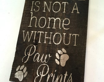 A House Is Not A Home Without Paw Prints Sign   petlover sign   rustic farmhouse sign