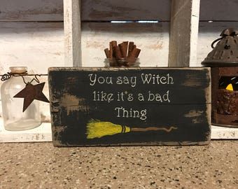 Witch signs-Wiccan signs-Wicca signs-Witch decor-You say witch like it's a bad thing-Halloween-Halloween decor-Salem witch-Halloween sign
