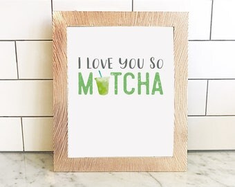 Love you so Matcha, Kitchen art print,