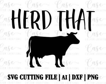 Herd That SVG Cutting File, Ai, Dxf and Png | Instant Download | Cricut and Silhouette | Cow | Farm House | Farm Life