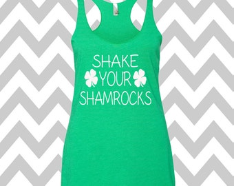 Shake Your Shamrocks St. Patrick's Day Tank Top Funny St. Patrick's Day Shirt St. Patty's Day Drinking Tee  Shamrock Shirt Shamrock Tee