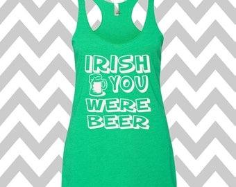 Irish You Were Beer St. Patrick's Day Tank Top Funny St. Patrick's Day Shirt St. Patty's Day Drinking Tee Shamrock Shirt Shamrock Tee