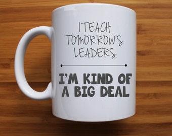 I teach tomorrow's leaders, I'm kind of a big deal, teacher mug