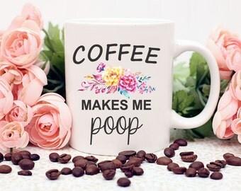 Custom Coffee Makes Me Poop Mug, Coffee Makes Me Poop, Poop Mug, Funny Poop Mug, Funny Coffee Mug, Funny Mug, Funny Gift, Poop, Gag Gift