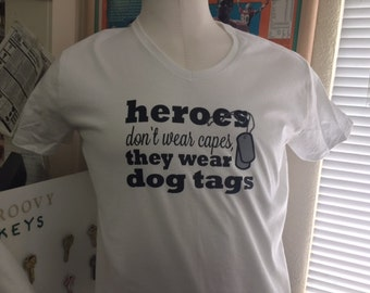 Heroes don't wear capes,  They wear dog tags.
