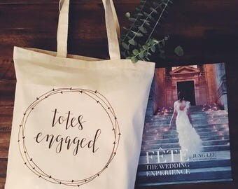 Totes Engaged, engagement tote bag, bride gift , engagement. Engaged Present!!